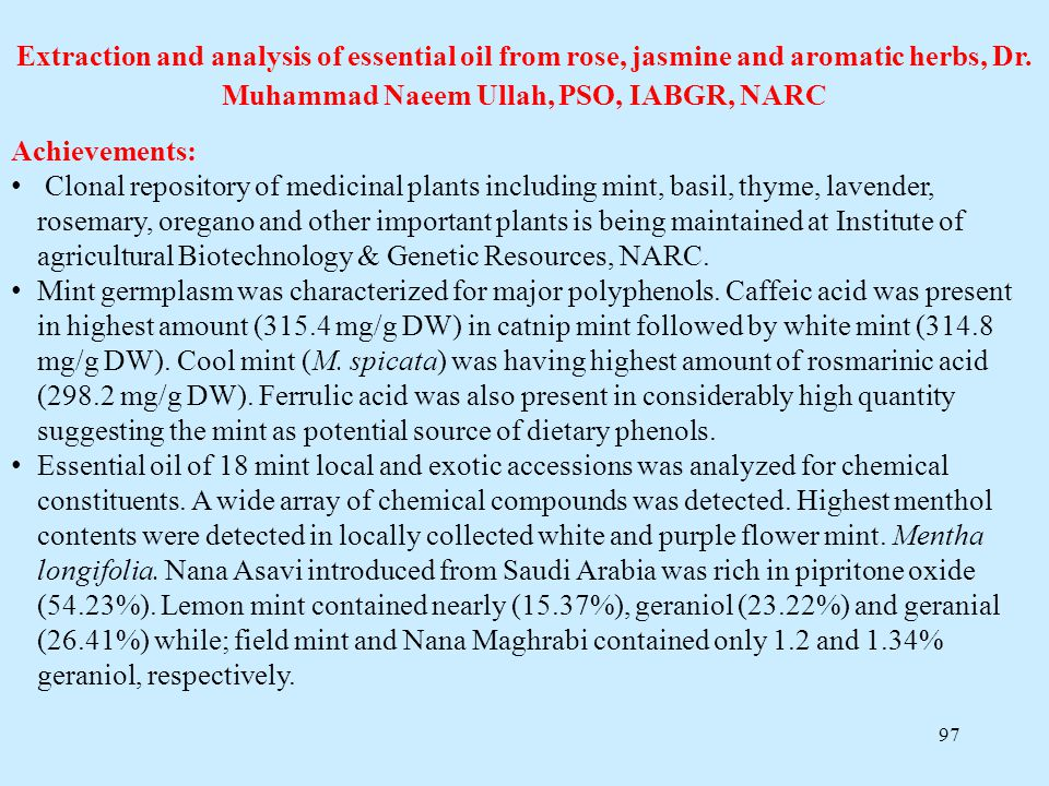 97 Extraction and analysis of essential oil from rose, jasmine and aromatic herbs, Dr. Muhammad Naeem Ullah, PSO, IABGR, NARC Achievements: Clonal rep