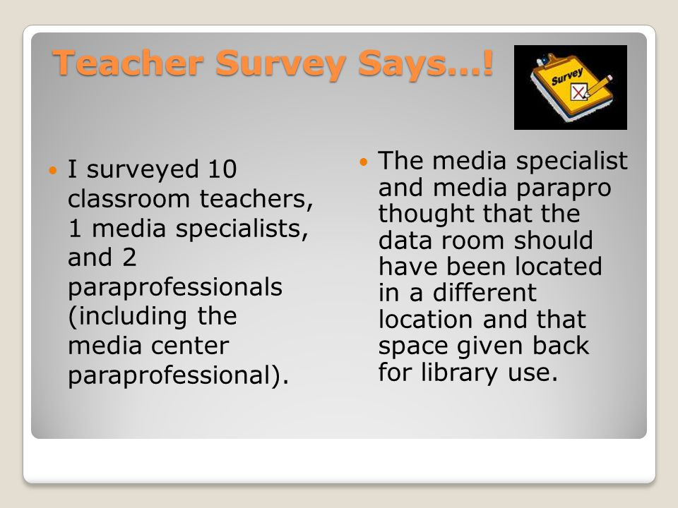 Teacher Survey Says…! I surveyed 10 classroom teachers, 1 media specialists, and 2 paraprofessionals (including the media center paraprofessional). Th