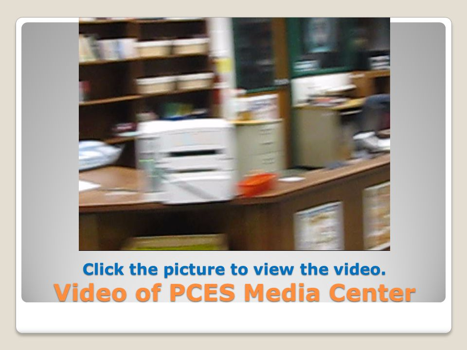 Click the picture to view the video. Video of PCES Media Center