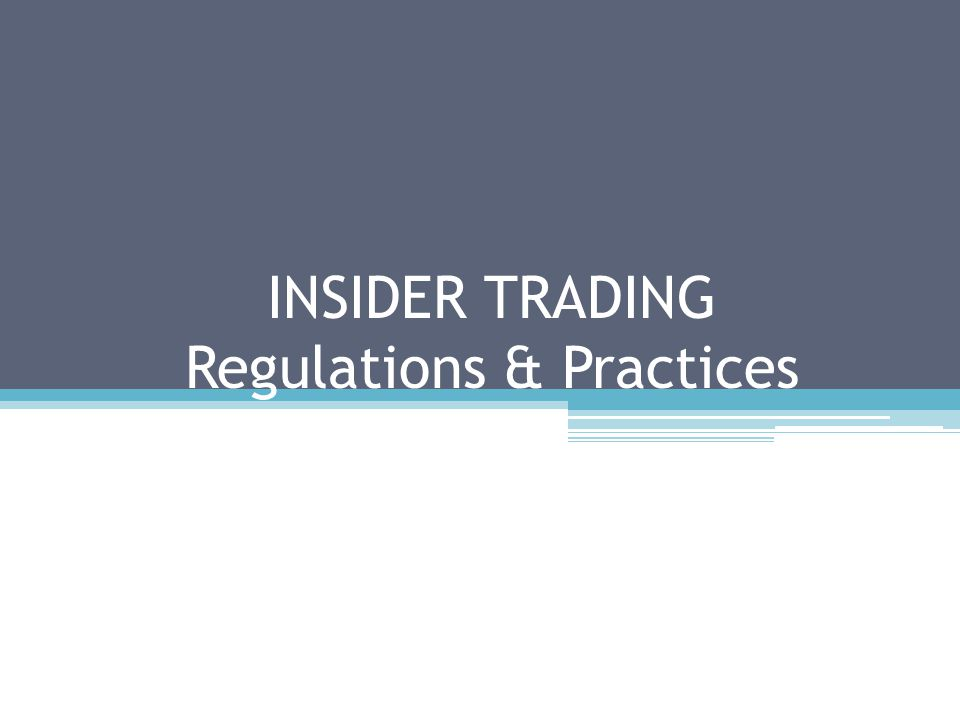 INSIDER TRADING Regulations & Practices