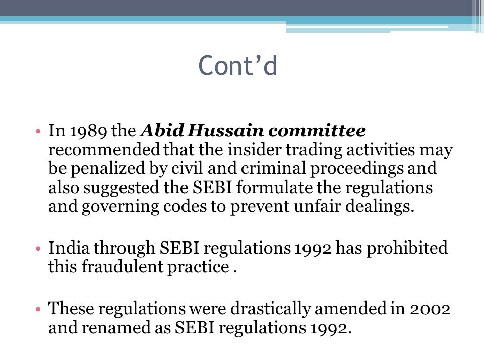 Cont'd In 1989 the Abid Hussain committee recommended that the insider trading activities may be penalized by civil and criminal proceedings and also