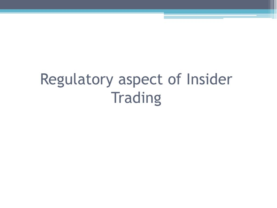 Regulatory aspect of Insider Trading