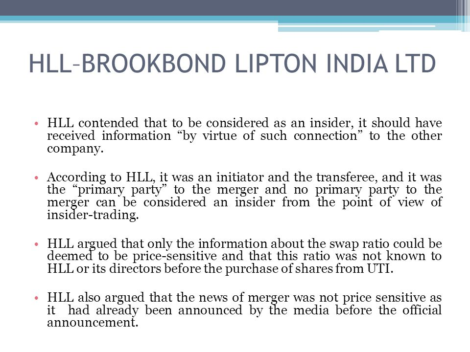 "HLL–BROOKBOND LIPTON INDIA LTD HLL contended that to be considered as an insider, it should have received information ""by virtue of such connection"" t"