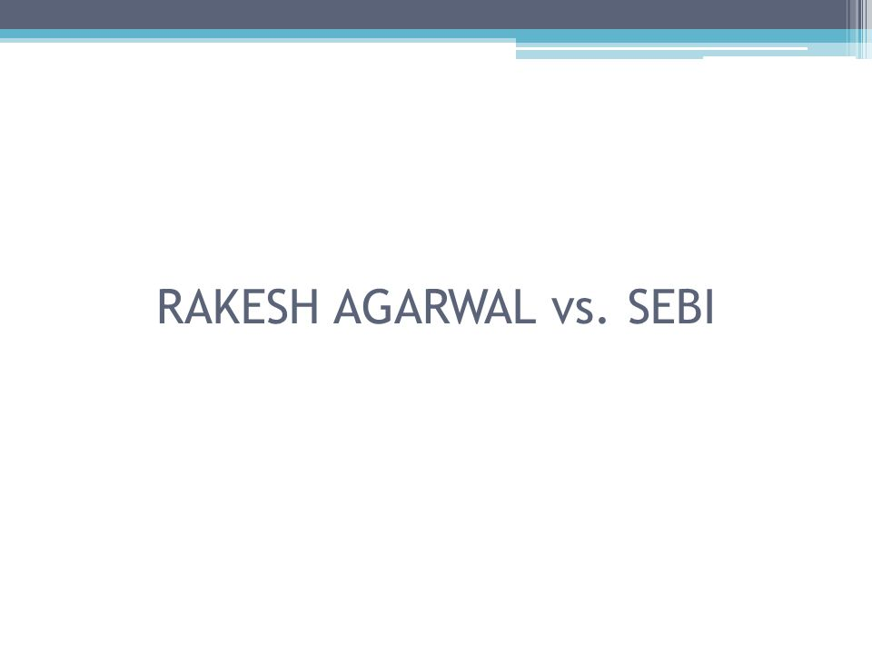 RAKESH AGARWAL vs. SEBI