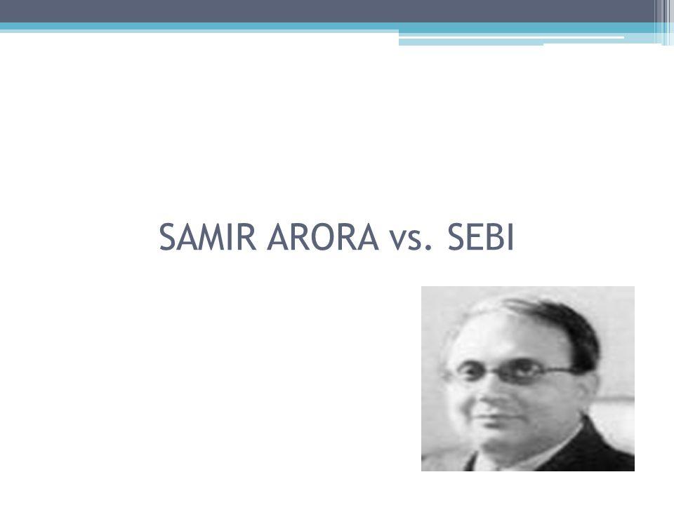 SAMIR ARORA vs. SEBI