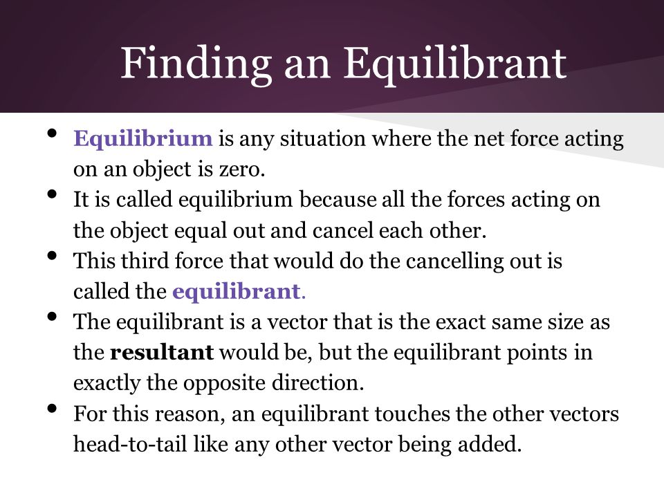 Finding an Equilibrant Equilibrium is any situation where the net force acting on an object is zero.