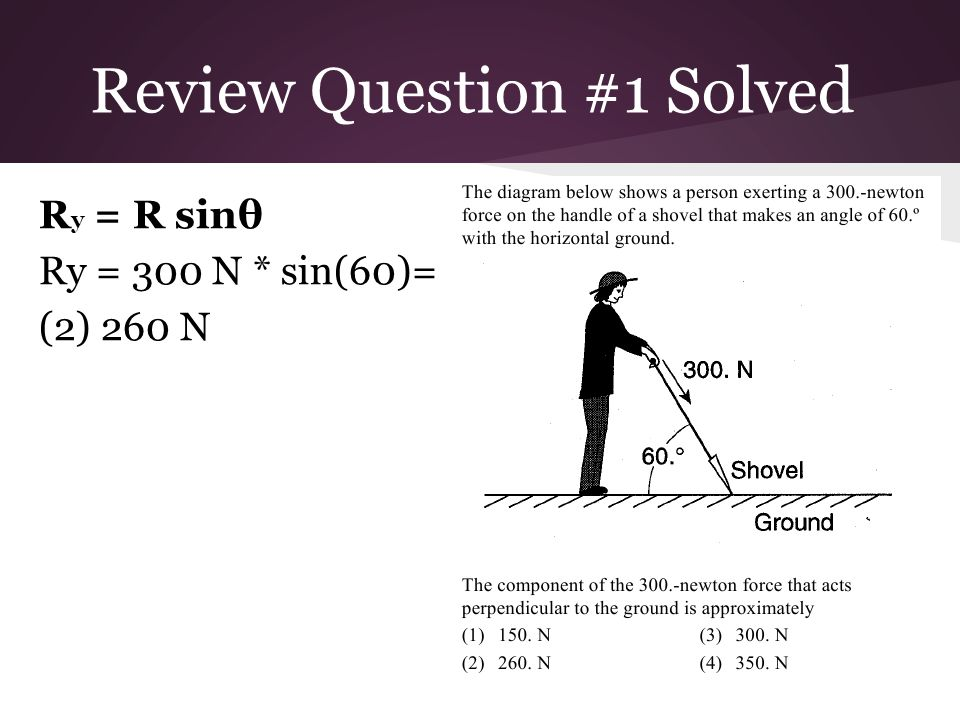 Review Question #1 Solved R y = R sinθ Ry = 300 N * sin(60)= (2) 260 N