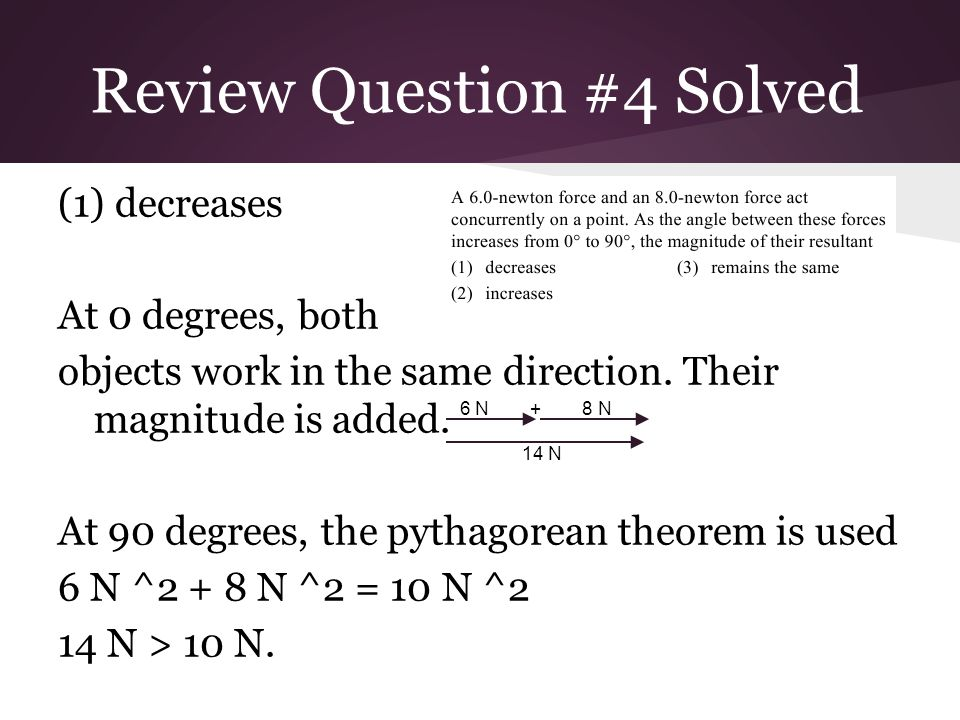 Review Question #4 Solved (1) decreases At 0 degrees, both objects work in the same direction.
