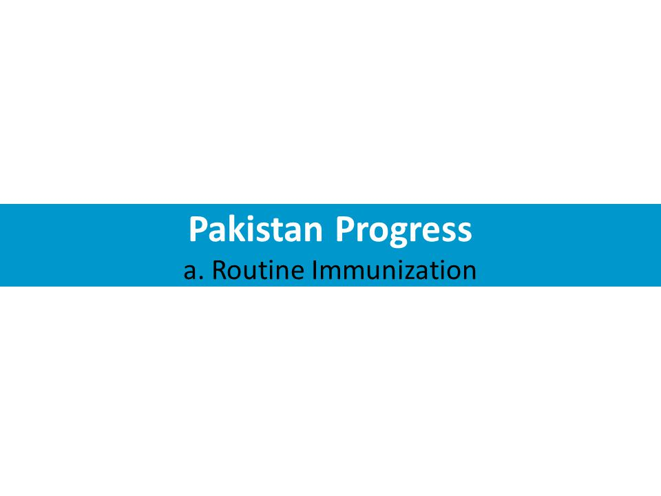 Pakistan Progress a. Routine Immunization
