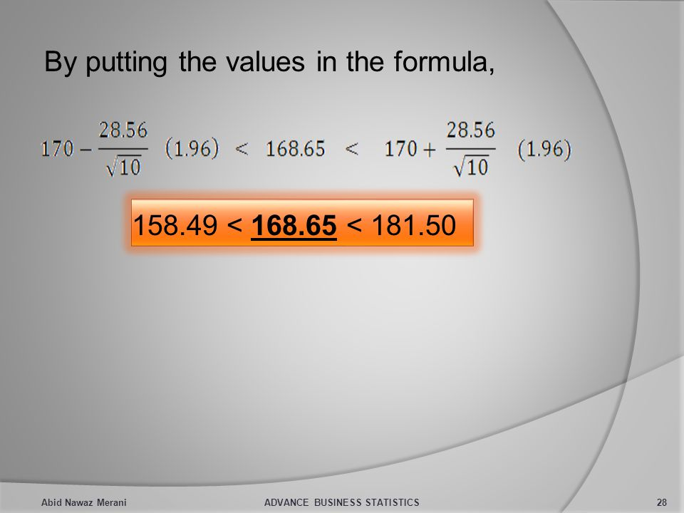 By putting the values in the formula, 158.49 < 168.65 < 181.50 Abid Nawaz MeraniADVANCE BUSINESS STATISTICS28
