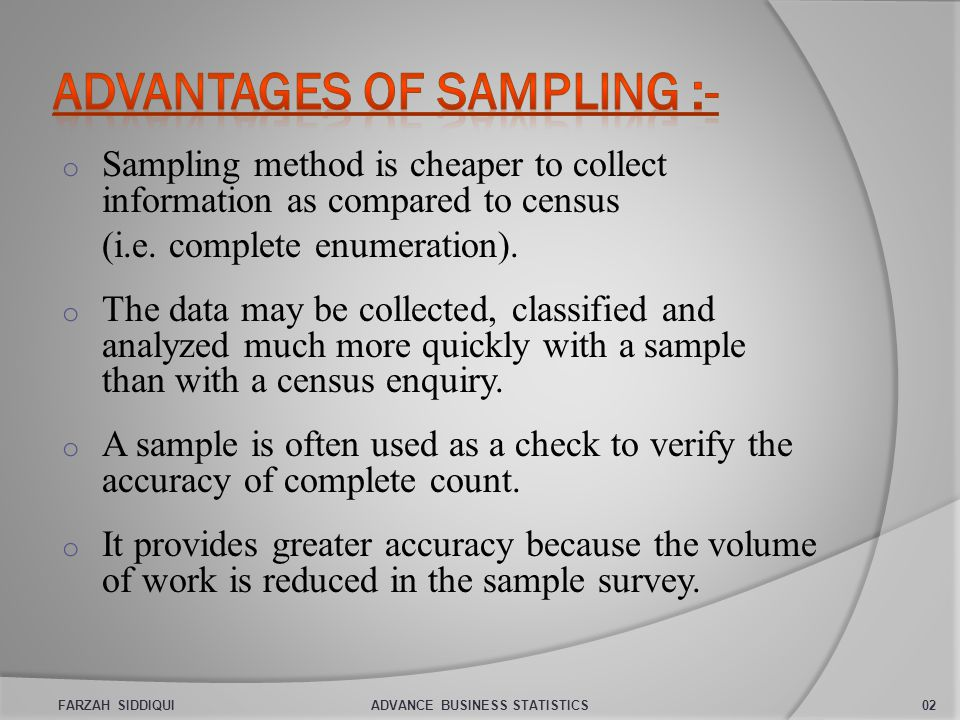 o Sampling method is cheaper to collect information as compared to census (i.e.