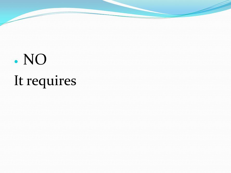 NO It requires