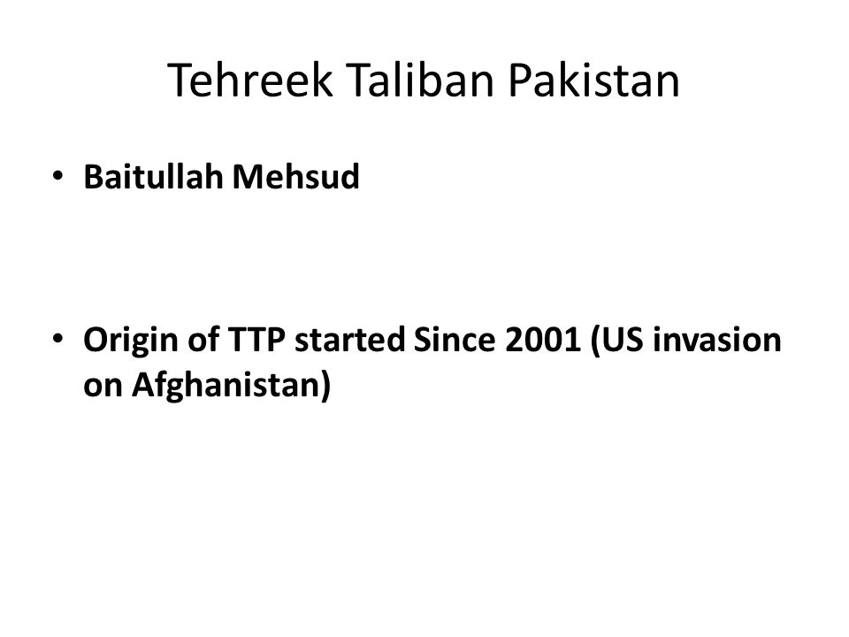 Tehreek Taliban Pakistan Baitullah Mehsud Origin of TTP started Since 2001 (US invasion on Afghanistan)