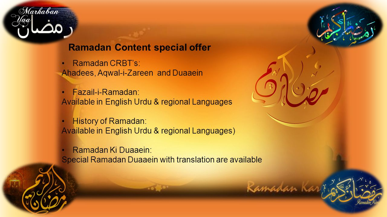 Ramadan Content special offer Ramadan CRBT's: Ahadees, Aqwal-i-Zareen and Duaaein Fazail-i-Ramadan: Available in English Urdu & regional Languages History of Ramadan: Available in English Urdu & regional Languages) Ramadan Ki Duaaein: Special Ramadan Duaaein with translation are available