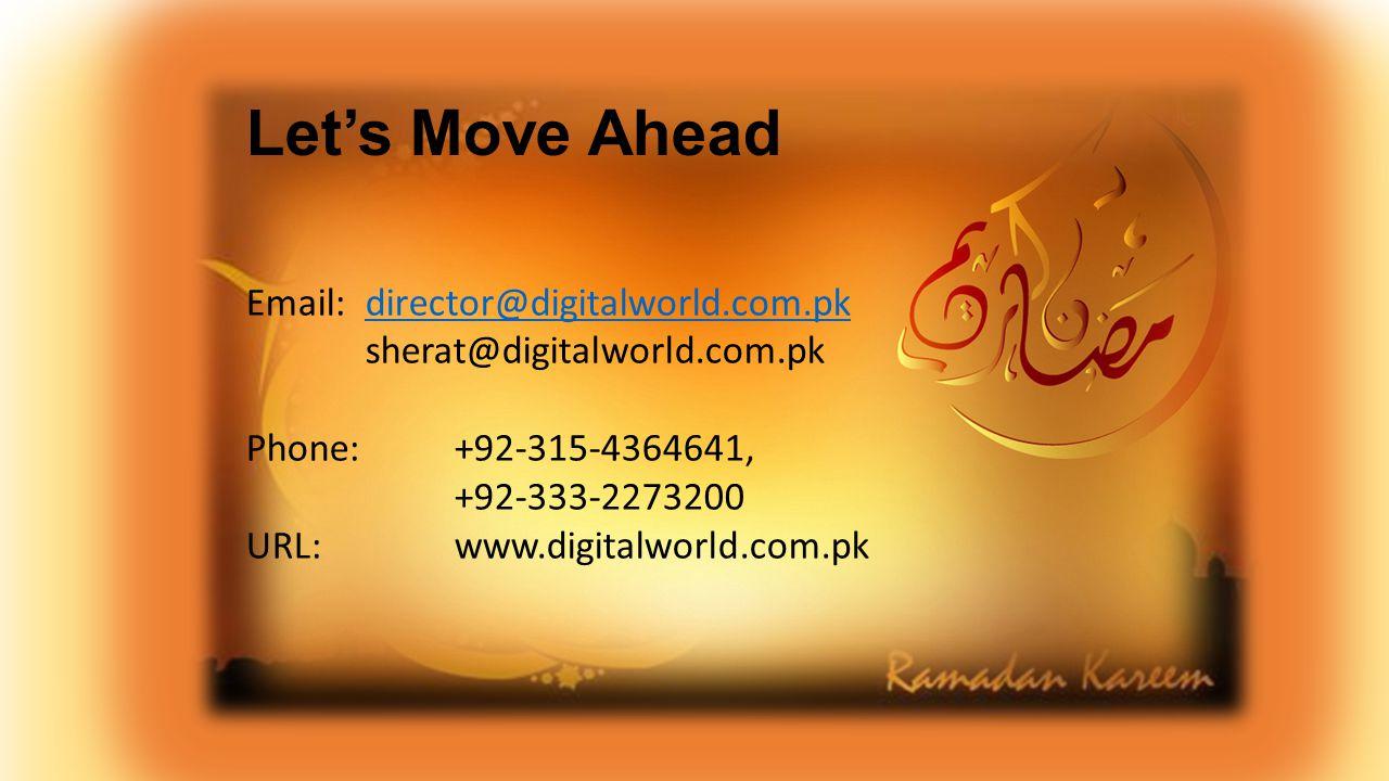 Email: director@digitalworld.com.pkdirector@digitalworld.com.pk sherat@digitalworld.com.pk Phone: +92-315-4364641, +92-333-2273200 URL: www.digitalworld.com.pk Let's Move Ahead