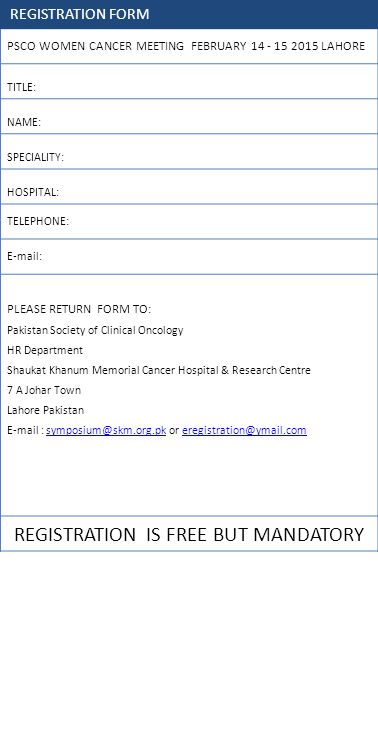 PSCO WOMEN CANCER MEETING FEBRUARY 14 - 15 2015 LAHORE TITLE: NAME: SPECIALITY: HOSPITAL: TELEPHONE: E-mail: PLEASE RETURN FORM TO: Pakistan Society o