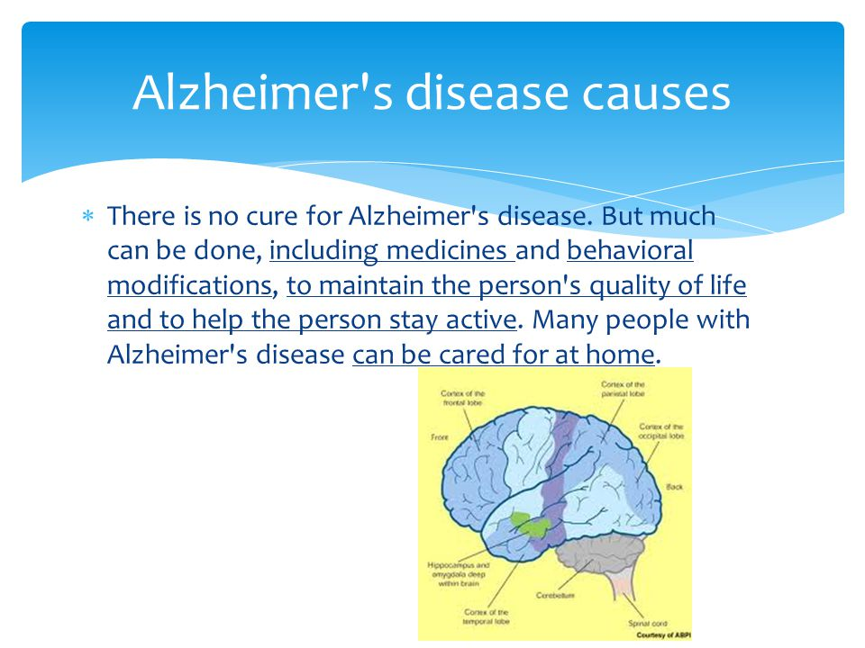  There is no cure for Alzheimer s disease.