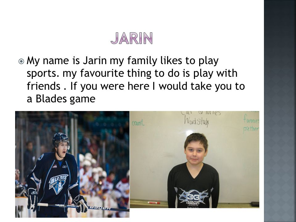  My name is Jarin my family likes to play sports.