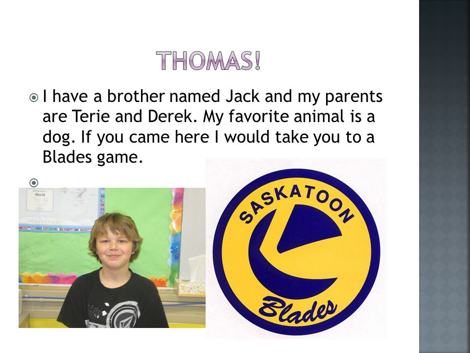 I have a brother named Jack and my parents are Terie and Derek.