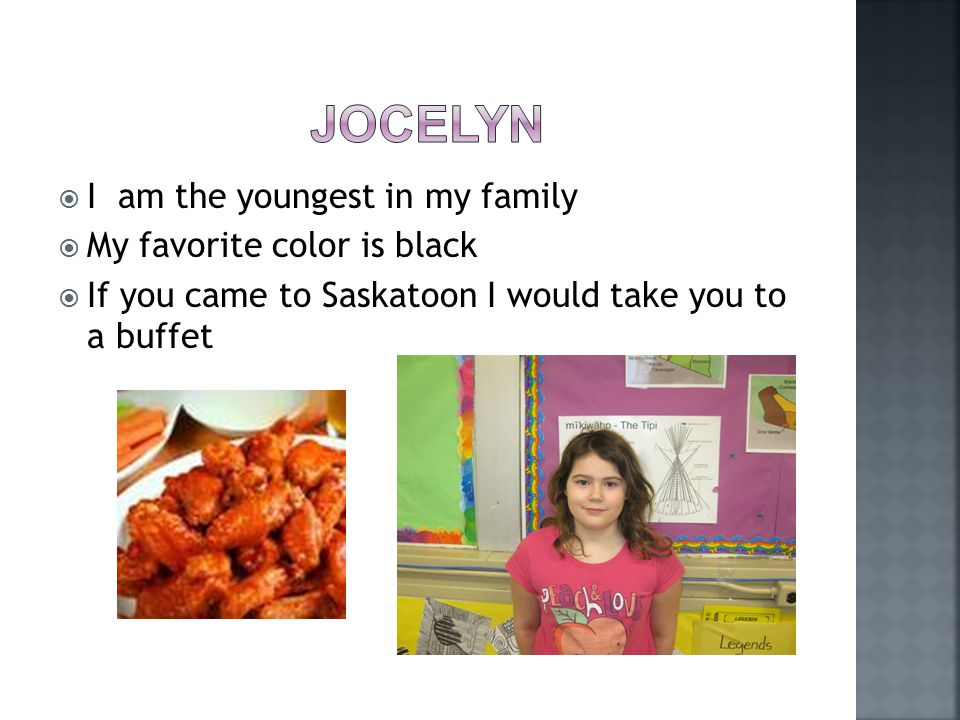  I am the youngest in my family  My favorite color is black  If you came to Saskatoon I would take you to a buffet