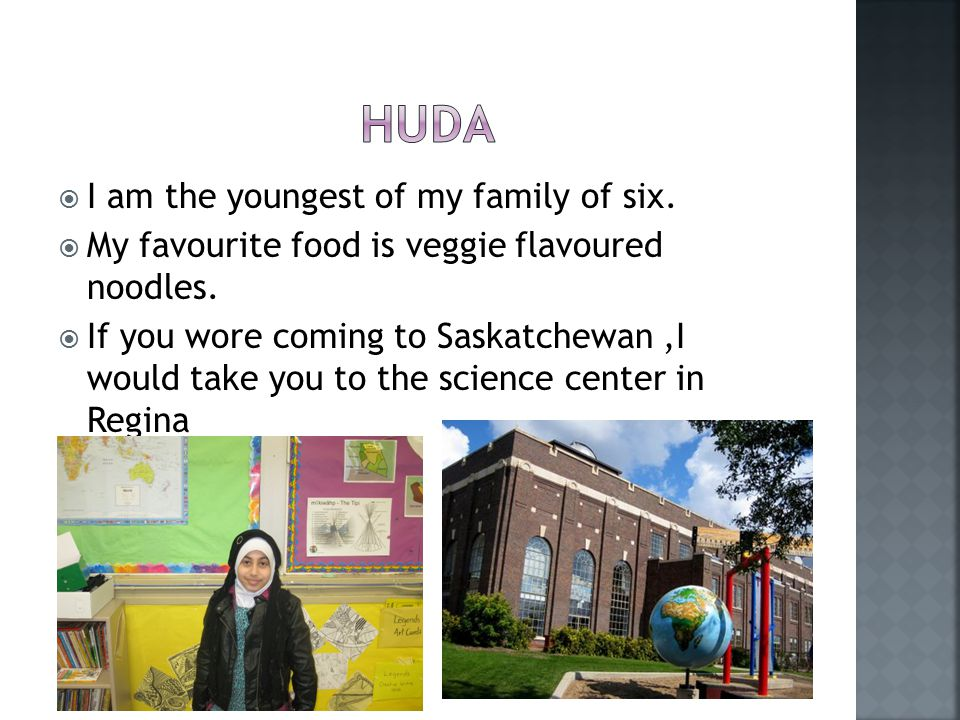  I am the youngest of my family of six.  My favourite food is veggie flavoured noodles.