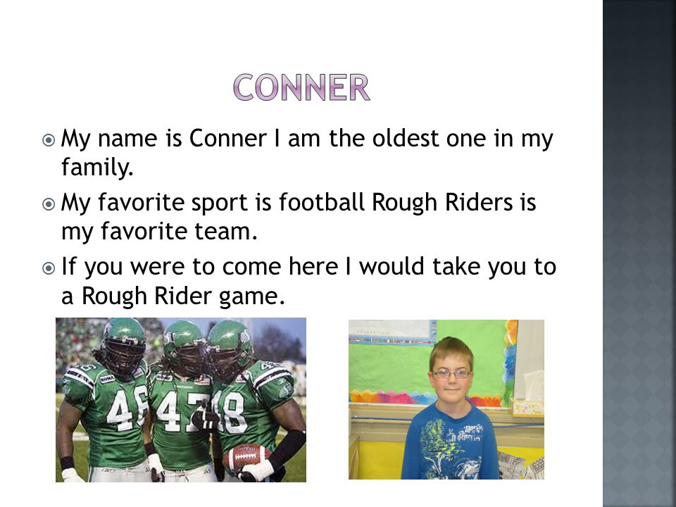  My name is Conner I am the oldest one in my family.