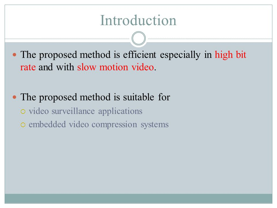 Introduction The proposed method is efficient especially in high bit rate and with slow motion video.