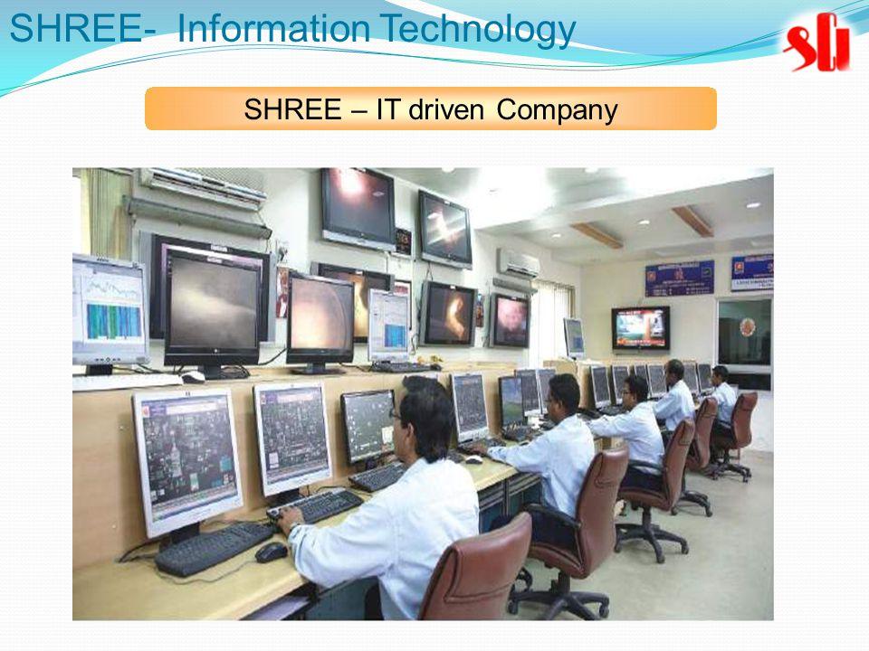 SHREE- Information Technology SHREE – IT driven Company