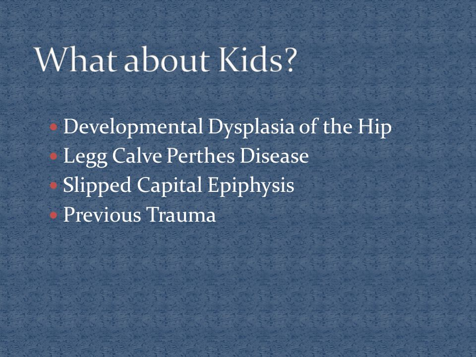 Developmental Dysplasia of the Hip Legg Calve Perthes Disease Slipped Capital Epiphysis Previous Trauma