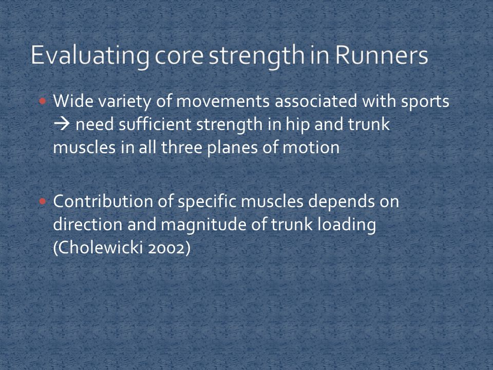 Wide variety of movements associated with sports  need sufficient strength in hip and trunk muscles in all three planes of motion Contribution of spe