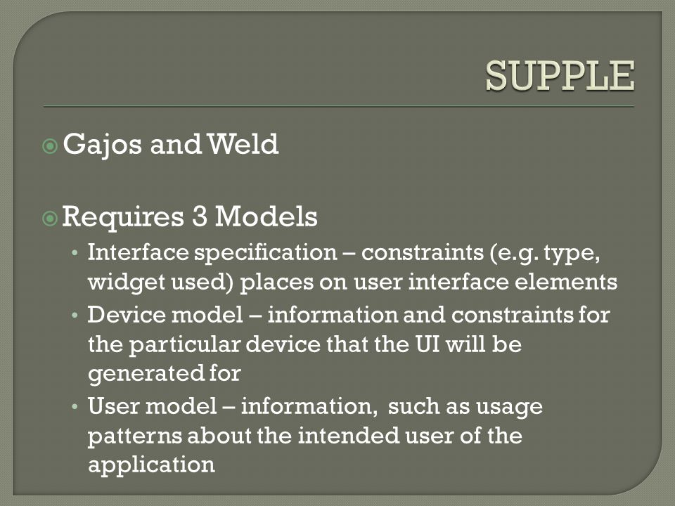  Gajos and Weld  Requires 3 Models Interface specification – constraints (e.g.