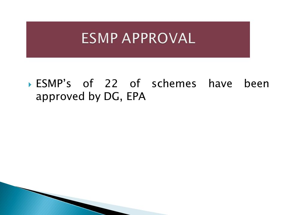  ESMP's of 22 of schemes have been approved by DG, EPA