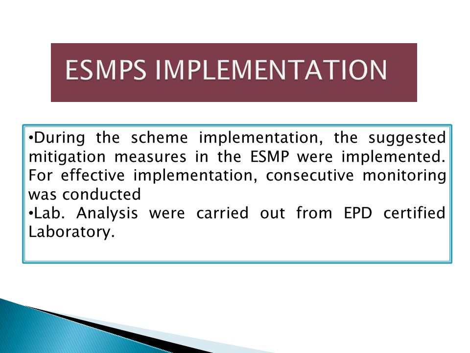 During the scheme implementation, the suggested mitigation measures in the ESMP were implemented. For effective implementation, consecutive monitoring