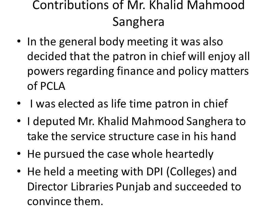 Contributions of Mr. Khalid Mahmood Sanghera In the general body meeting it was also decided that the patron in chief will enjoy all powers regarding