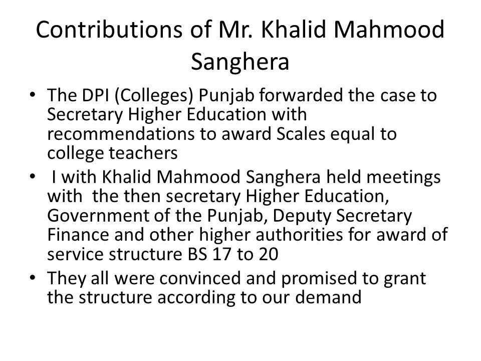 Contributions of Mr. Khalid Mahmood Sanghera The DPI (Colleges) Punjab forwarded the case to Secretary Higher Education with recommendations to award