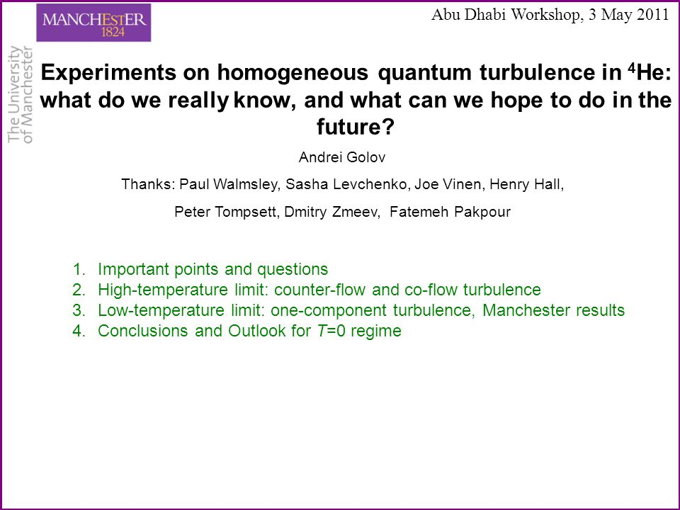Experiments on homogeneous quantum turbulence in 4 He: what do we really know, and what can we hope to do in the future? Andrei Golov Thanks: Paul Wal