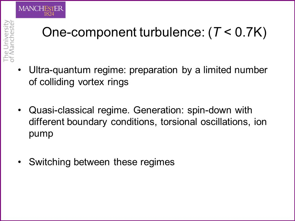 One-component turbulence: (T < 0.7K) Ultra-quantum regime: preparation by a limited number of colliding vortex rings Quasi-classical regime.