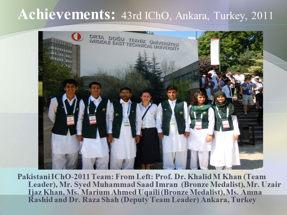 Achievements: 43rd IChO, Ankara, Turkey, 2011 Pakistani IChO-2011 Team: From Left: Prof.