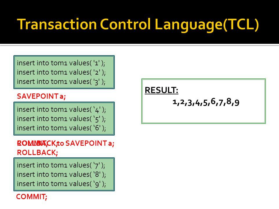 insert into tom1 values( '1' ); insert into tom1 values( '2' ); insert into tom1 values( '3' ); insert into tom1 values( '4' ); insert into tom1 value