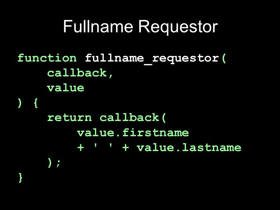 Fullname Requestor function fullname_requestor( callback, value ) { return callback( value.firstname + + value.lastname ); }