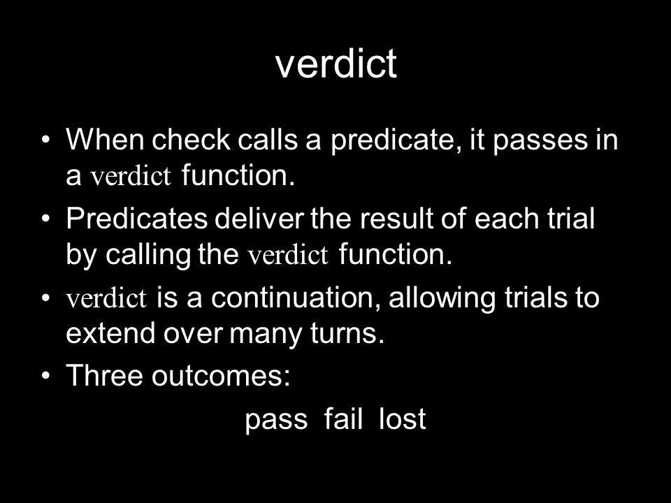 verdict When check calls a predicate, it passes in a verdict function.
