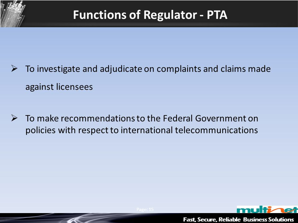 Fast, Secure, Reliable Business Solutions Multinet & Axiata Group Page: 15 Functions of Regulator - PTA  To investigate and adjudicate on complaints