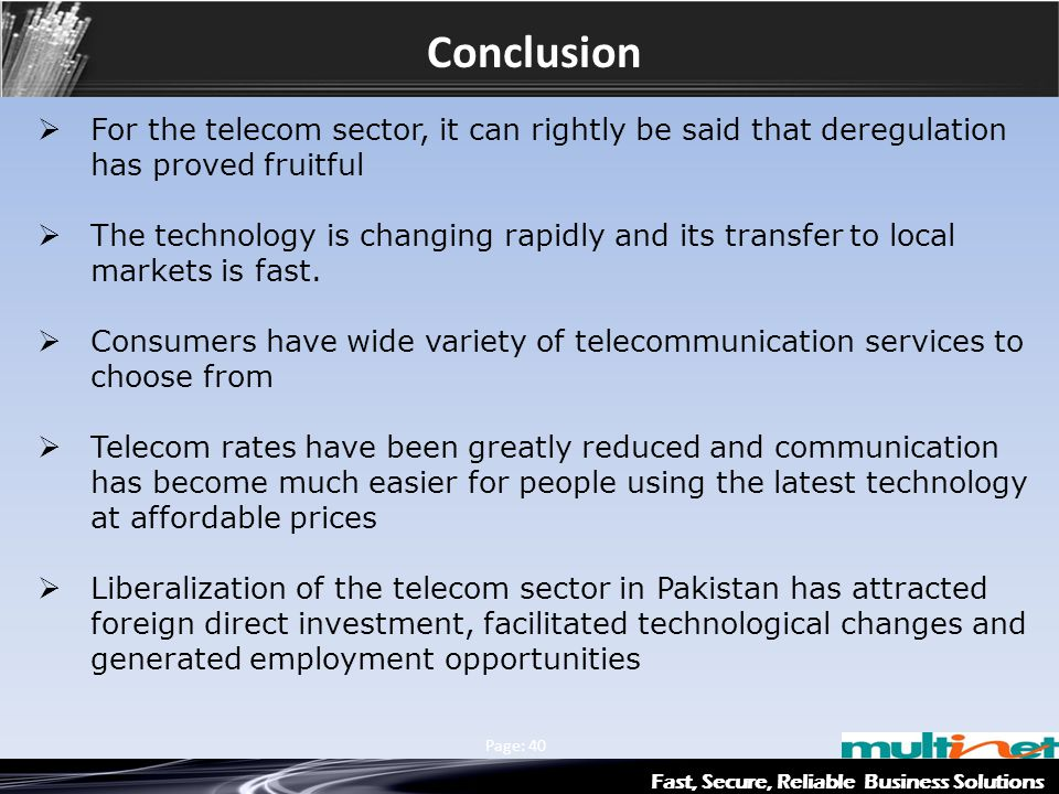 Fast, Secure, Reliable Business Solutions Multinet & Axiata Group Page: 40 Conclusion  For the telecom sector, it can rightly be said that deregulati