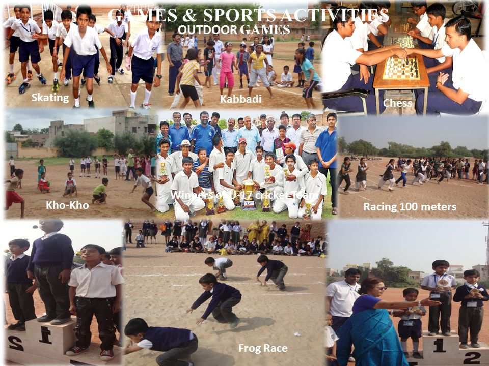 GAMES & SPORTS ACTIVITIES Skating Kabbadi Chess Kho-Kho Winners of U-17 cricket Team Racing 100 meters Frog Race OUTDOOR GAMES