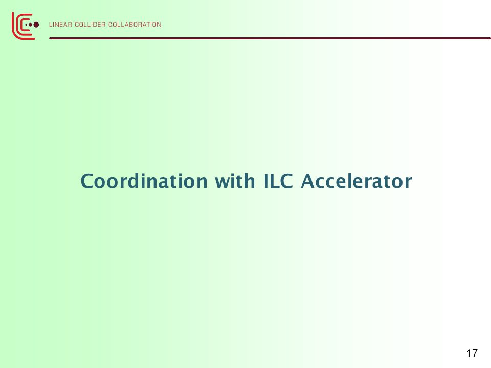 Coordination with ILC Accelerator 17