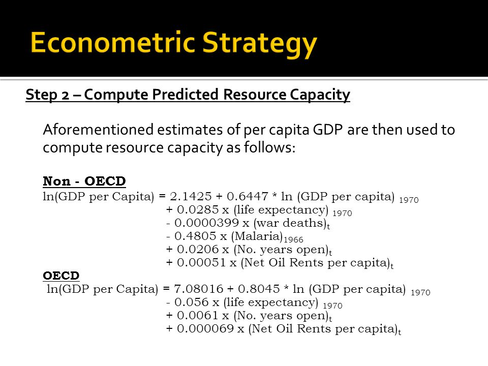 Step 2 – Compute Predicted Resource Capacity Aforementioned estimates of per capita GDP are then used to compute resource capacity as follows: Non - O