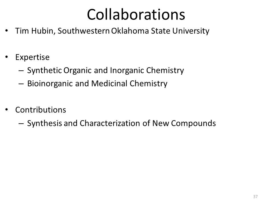 Collaborations Tim Hubin, Southwestern Oklahoma State University Expertise – Synthetic Organic and Inorganic Chemistry – Bioinorganic and Medicinal Ch
