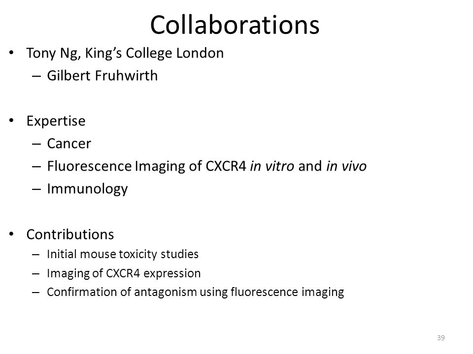 Collaborations Tony Ng, King's College London – Gilbert Fruhwirth Expertise – Cancer – Fluorescence Imaging of CXCR4 in vitro and in vivo – Immunology