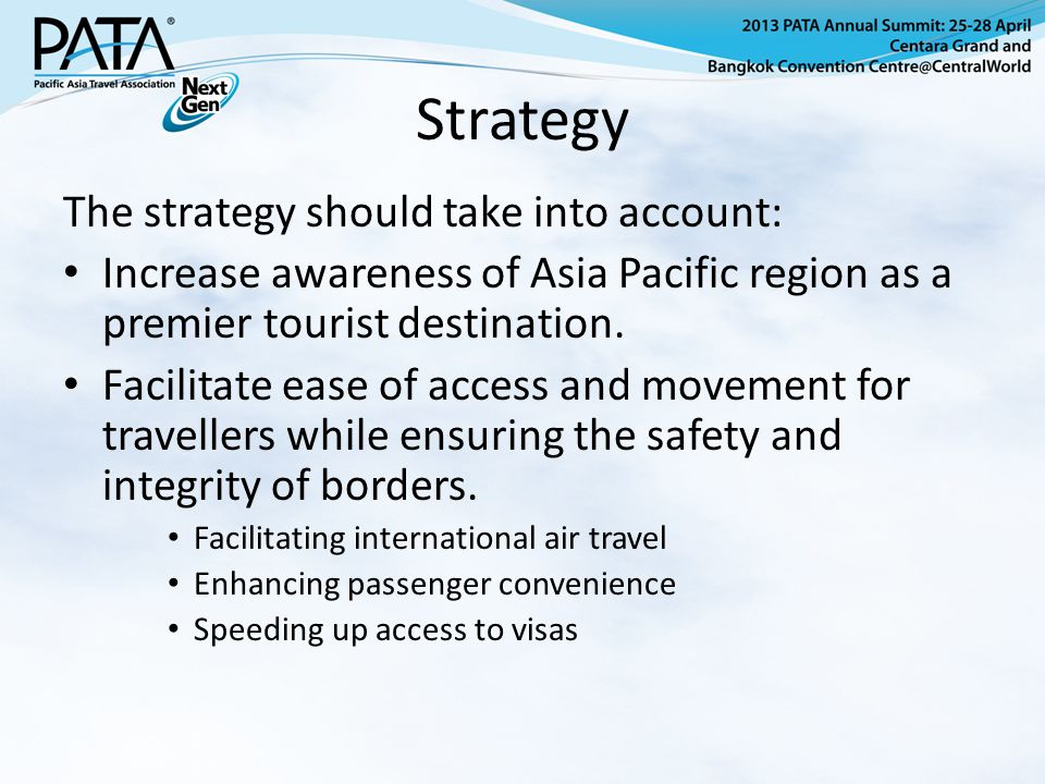 Strategy The strategy should take into account: Increase awareness of Asia Pacific region as a premier tourist destination.