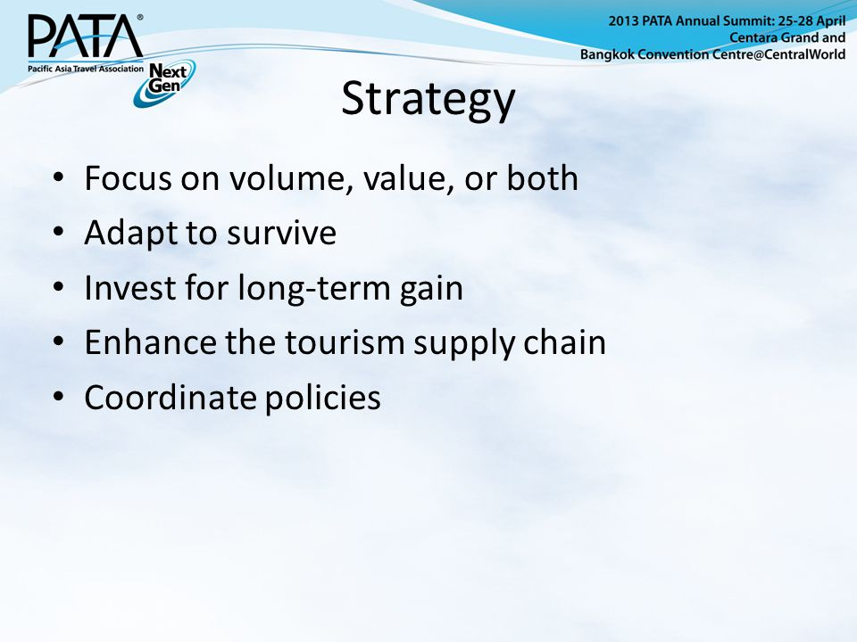 Strategy Focus on volume, value, or both Adapt to survive Invest for long-term gain Enhance the tourism supply chain Coordinate policies